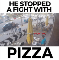 Love, Memes, and Pizza: HE STOPPED  A FIGHT WITH  THE TWO MEN STOPPED FIGHTING  aste Mafia. Net  PIZZA Left me in tears :') Share if you love pizza <3 - via Taste Mafia