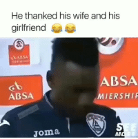 Funny, Lmao, and Wife: He thanked his wife and his  girlfriend  ABSA  MIERSHIP  ABSA  Joma Snitched on him self lmao