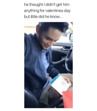 Valentine's Day, Girl Memes, and Thought: he thought i didn't get him  anything for valentines day  but little did he know.
