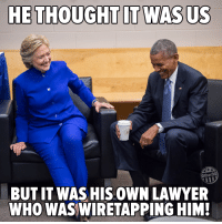 Lawyer, Thought, and Who: HE THOUGHT IT WAS US  Other98  BUT IT WAS HIS OWN LAWYER  WHO WASWIRETAPPING HIM!