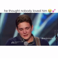 tag your friends: he thought nobody loved him  @randomturtle  NIGHT tag your friends