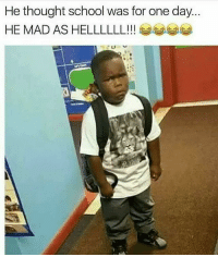 School, Dank Memes, and Mad: He thought school was for one day  HE MAD AS HELLLLLLI! Poor kid @jazzcabbage