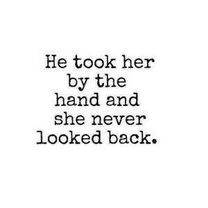 Never, Back, and Her: He took her  by the  hand and  she never  looked back. https://iglovequotes.net/