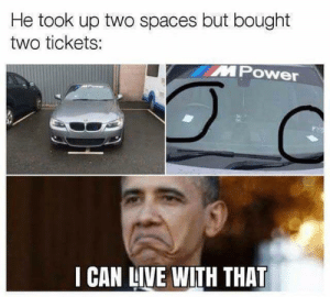 memehumor:  I can live with that: He took up two spaces but bought  two tickets:  MPower  I CAN LIVE WITH THAT memehumor:  I can live with that