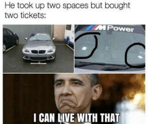 Took Up: He took up two spaces but bought  two tickets:  MPower  I CAN LIVE WITH THAT