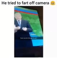 Funny, Camera, and Fart: He tried to fart off camera  Orstin  Sure sounds le  t0 I I had enough 😂😂