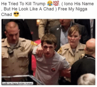 Chads: He Tried To Kill Trump  e 100  lono His Name  But He Look Like A Chad Free My Nigga  Chad  Credit: Las Vegas Review Journal