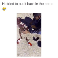 I done seen it all: He tried to put it back in the bottle I done seen it all