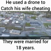 Cheating, Drone, and Memes: He used a drone to  Catch his wife cheating  @IGTVCheaters  They were married for  18 years Smh cheaters