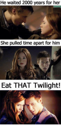 Twilighters: He waited 2000 years for her  She pulled time apart for him  Eat THAT Twilight!
