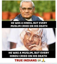 Memes, Muslim, and True: HE WAS A HINDU, BUT EVERY  MUSLIM CRIED ON HIS DEATH  HE WAS A MUSLIM, BUT EVERY  HINDU CRIED ON HIS DEATH  TRUE INDIANS These two!