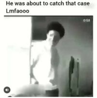 Memes, 🤖, and Case: He was about to catch that case  Lmfaooo  6  0:58 Foo was out 😂😂💯