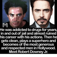 Drugs, Jail, and Memes: He was addicted to drugs for years,  in and out of jail and almost ruined  his career with hisactions. Then he  gets clean, plays a superhero and  becomes of the most generous  and respected men inHollywood  Meet Robert Downey Jr. My favorite from 👉 @minoritymindset - no excuses! If you want something go and get it. Follow @minoritymindset and subscribe to Minority Mindset on YouTube. @minoritymindset 🔑🔑🔥