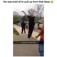 """Af, Bitch, and Memes: He was bold af to pull up from that deep  Lmaoooo wet that bitch Type """"swish"""" by letter then if you would have made that first shot or naww😂💪💪🏀🏀 @Relatabled"""
