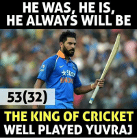 Well Played 😍 ... Yuvraj Singh 😎 ...: HE WAS, HE IS,  HE ALWAYS WILL BE  53(32)  THE KING OF CRICKET  WELL PLAYED YUVRA] Well Played 😍 ... Yuvraj Singh 😎 ...