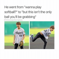 "He went from ""wanna play  softball?"" to ""but this isn't the only  ball you'll be grabbing  @btsreactionpics  Tigers  58 I don't know when we started talking about balls but I'm on vacation so I don't know if I'll be posting much these next few days :)"