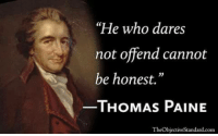 "Thomas Paine, Thomas, and Com: He who dares  not offend cannot  be honest.""  THOMAS PAINE  TheObjectiveStandard.com"