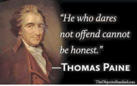 "Memes, Pain, and Thomas Paine: ""He who dares  not offend cannot  be honest.""  THOMAS PAINE  The objectiveStandard.com Hmm..."
