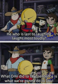 Memories! B|  ~ Anime & Cartoon Fandom: He who is last to laughing  laughs most loudly!  What Omi did to that sentence is  what we're gonna do to you! Memories! B|  ~ Anime & Cartoon Fandom