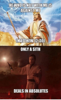 Jesus is a Dark Lord of the Sith   Via: Just Jedi Memes (Ricardo Garcia): HE WHO IS NOTWITH MEIS  IMATTHEW12.30  ONLY A SITH  DEALS IN ABSOLUTES Jesus is a Dark Lord of the Sith   Via: Just Jedi Memes (Ricardo Garcia)
