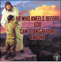 There is nothing impossible for those who stand firm in their faith and follow God's steps. With Jesus on your side, you'll fear nothing. Bible sonofgod424 God Love Redeemed Saved Christian Christianity Pray Chosen jesus lord truth praying christ jesuschrist bible word godly angels cross faith inspiration jesussaves worship yahweh holyspirit praise spiritualwarfare: HE WHO KNEELS BEFORE  GOD  CAN STAND BEFORE  ANYONE  OF There is nothing impossible for those who stand firm in their faith and follow God's steps. With Jesus on your side, you'll fear nothing. Bible sonofgod424 God Love Redeemed Saved Christian Christianity Pray Chosen jesus lord truth praying christ jesuschrist bible word godly angels cross faith inspiration jesussaves worship yahweh holyspirit praise spiritualwarfare
