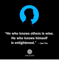 "Http, World, and Com: ""He who knows others is wise.  He who knows himself  is enlightened."" - Lao Tzu  wake up orld http://wakeup-world.com"