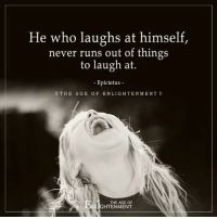 Memes, Run, and Never: He who laughs at himself,  never runs out of things  to laugh at.  Epictetus  Il THE AG E O F ENLIGHTEN MENT II  THE AGE OF  HTENMENT The Age of Enlightenment