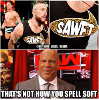 Memes, Wrestling, and World Wrestling Entertainment: @HE WHO LIKES SASHA  HD  N D  THATS NOT HOW YOU SPELL SOFT This segment was hilarious 😂😂. I'm sure we're gonna get so many comedic segments with Kurt as GM it's gonna be great! wwe wwememe wwememes kurtangle hardyboyz tagteam EnzoandCass wrestler wrestling wrestlemania prowrestling professionalwrestling wwehof cesaro worldwrestlingentertainment wwf wweuniverse sheamus wwenetwork wwesuperstars raw wweraw smackdown mondaynightraw smackdownlive nxt wwenxt sdlive wwesmackdown