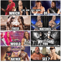 Part 2 to a dream match meme I did a long time ago. Which one of these would u choose?👇👇. For me I'd go with rock vs Shawn since I'm a huge fan of both of them even though hogan and Austin would be the biggest match. wwe wwememe wwememes hulkhogan stonecoldsteveaustin edge sethrollins ajstyles shawnmichaels therock dwaynejohnson sashabanks ajlee undertaker theundertaker sting kevinowens cmpunk goldberg johncena wrestler wrestling prowrestling professionalwrestling wweuniverse wwesuperstars raw smackdown nxt wrestlemania: @HE WHO LIKES SASHA  OF  THESE  S MATCHES  TID  WOULD  THE 434  KERATHER  SEEP Part 2 to a dream match meme I did a long time ago. Which one of these would u choose?👇👇. For me I'd go with rock vs Shawn since I'm a huge fan of both of them even though hogan and Austin would be the biggest match. wwe wwememe wwememes hulkhogan stonecoldsteveaustin edge sethrollins ajstyles shawnmichaels therock dwaynejohnson sashabanks ajlee undertaker theundertaker sting kevinowens cmpunk goldberg johncena wrestler wrestling prowrestling professionalwrestling wweuniverse wwesuperstars raw smackdown nxt wrestlemania