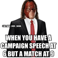 I wish Kane luck on his campaign run for mayor. It's pretty awesome to see the devil's favorite demon become an actual politician 😂🙌. His campaign slogan is also dope: (lighting the way for our future) which is definitely a reference to his pyro 😄🔥🔥🔥🔥. wwe wwememe wwememes kane undertaker theundertaker wwefunny attitudeera ruthlessagression wwehof vincemcmahon shanemcmahon danielbryan wrestler wrestling wrestlingmemes wrestlemania prowrestling professionalwrestling worldwrestlingfederation wwf wweuniverse wwenetwork sethrollins deanambrose romanreigns wwechampion universalchampion smackdown wwesmackdown: @HE WHO LIKES SASHA  WHEN YOU HAVE A  CAMPAIGN AT  6 BUTAMATCHAT9 I wish Kane luck on his campaign run for mayor. It's pretty awesome to see the devil's favorite demon become an actual politician 😂🙌. His campaign slogan is also dope: (lighting the way for our future) which is definitely a reference to his pyro 😄🔥🔥🔥🔥. wwe wwememe wwememes kane undertaker theundertaker wwefunny attitudeera ruthlessagression wwehof vincemcmahon shanemcmahon danielbryan wrestler wrestling wrestlingmemes wrestlemania prowrestling professionalwrestling worldwrestlingfederation wwf wweuniverse wwenetwork sethrollins deanambrose romanreigns wwechampion universalchampion smackdown wwesmackdown