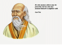 ancient chinese secrets: He who memes others may be  powerful, but he who has  memed himself is mightier still.  -Lao Tzu ancient chinese secrets