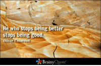 He who stops being better stops being good. - Oliver Cromwell http://www.brainyquote.com/quotes/authors/o/oliver_cromwell.html #QOTD: He who stops being better  stops being good  Oliver Crommell  Brainy  Quote He who stops being better stops being good. - Oliver Cromwell http://www.brainyquote.com/quotes/authors/o/oliver_cromwell.html #QOTD