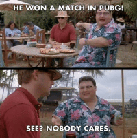 Memes, Match, and 🤖: HE WON A MATCH IN PUBG!  SEE? NOBODY CARES. Via 8Gaming 😂