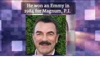 Memes, Tom Selleck, and 🤖: He won an Emmy in  1984 for Magnum, P. I. Today is Tom Selleck's 72nd Birthday!