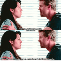 Memes, Spanish, and Best: He  y!Stop speaking Spanish  GREYSMYBRAIN  I have to go to surgery tna minute and Idont speak Spanish. [5.20] •~ Sweet Surrender~• Mallie was one of the best friendships on Grey's in my opinion🙈 Hope you have a great day, guys🙃💕 __ greysanatomy gresislife mallie marksloan callietorres friendship forever