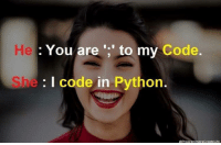 Python, Code, and You: He  : You are  to my Code.  e : I code in Python.  ProgrammersCreateLife Damn you Python 😂