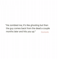 """EVERY TIME. Like are you serious with this shit rn? 💀👻: """"He zombied me, It's like ghosting but then  the guy comes back from the dead a couple  months later and hits you up.""""  Dover heardla EVERY TIME. Like are you serious with this shit rn? 💀👻"""