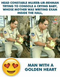 Crying, Head, and Heart: HEAD CONSTABLE MUJEEB-UR-REHMAN  TRYING TO CONSOLE A CRYING BABY  WHOSE MOTHER WAS WRITING EXAM  INSIDE THE HALL,  HING  03502  MAN WITH A  GOLDEN HEART Hats Off To This Cop  For His Kind Gesture :)