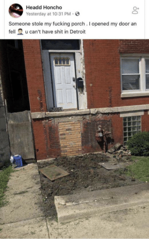 Detroit donde te roban el acceso de Delantet: Headd Honcho  Yesterday at 10:31 PM.  Someone stole my fucking porch. I opened my door an  felu can't have shit in Detroit Detroit donde te roban el acceso de Delantet