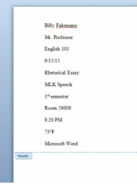 When a paper has to be a certain length https://t.co/CT103L5KFB: Header  Billy Fakename  Mr. Professor  English 101  9/15/15  Rhetorical Essay  MLK Speech  1st semester  Room 58008  8:20 PM  73 F  Microsoft Word When a paper has to be a certain length https://t.co/CT103L5KFB