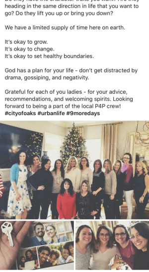 My mom is leaving all her family and (real) friends in NY to live in North Carolina where her plexus upline and entire team lives. Gotta love cults.: heading in the same direction in life that you want to  go? Do they lift you up or bring you down?  We have a limited supply of time here on earth.  It's okay to grow.  It's okay to change.  It's okay to set healthy boundaries.  God has a plan for your life - don't get distracted by  drama, gossiping, and negativity.  Grateful for each of you ladies - for your advice,  recommendations, and welcoming spirits. Looking  forward to being a part of the local P4P crew!  My mom is leaving all her family and (real) friends in NY to live in North Carolina where her plexus upline and entire team lives. Gotta love cults.