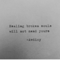 Will, Yours, and Not: Healing brokea souls  will not mend yours  -Avdicy