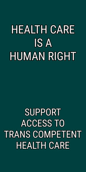 """Tumblr, Access, and Blog: HEALTH CARE  IS A  HUMAN RIGHT   SUPPORT  ACCESS TO  TRANS COMPETENT  HEALTH CARE genderqueerpositivity:(Image description: white text on a dark green background. Left: """"Health care is a human right"""". Right: """"Support access to trans competent health care"""".)"""