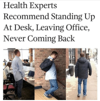 Facts: @attorneyproblems gives 100% of his legal advice in meme form @attorneyproblems @attorneyproblems: Health Experts  Recommend Standing Up  At Desk, Leaving Office,  Never Coming Back Facts: @attorneyproblems gives 100% of his legal advice in meme form @attorneyproblems @attorneyproblems