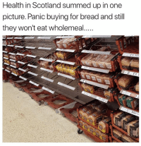 Home, Scotland, and British: Health in Scotland summed up in one  picture. Panic buying for bread and stil  ET 10  E1.  85p @scottishlaughs is the HOME of Scottish banter and 10-10 worth your follow😂🔥