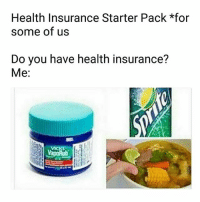 """What you know about that caldo de res in triple digit heat 😋 Repost @lchc_ca: """"True story! The fight for Health4All continues, because your life expectancy shouldn't be determined by your zip code or immigration status. ✊🏾🦋"""" Find more resources for health and wellness in link in bio @LCHC_CA ❤: Health Insurance Starter Pack *for  some of us  Do you have health insurance?  Me: What you know about that caldo de res in triple digit heat 😋 Repost @lchc_ca: """"True story! The fight for Health4All continues, because your life expectancy shouldn't be determined by your zip code or immigration status. ✊🏾🦋"""" Find more resources for health and wellness in link in bio @LCHC_CA ❤"""