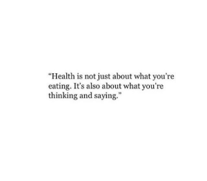 "Youre Thinking: ""Health is not just about what you're  eating. It's also about what you're  thinking and saying."""