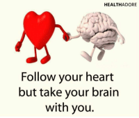 Heart: HEALTHADORE  Follow your heart  but take your brain  with you