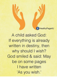 Destiny, God, and Memes: Healthy Page4U  A child asked God:  If everything is already  written in destiny, then  why should I wish?  God smiled & said: May  be on some pages  I have written  As you wish.