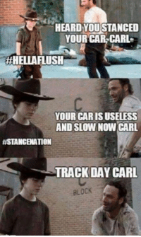 Track day, Carl. Car Throttle: HEARD YOU STANCED  YOUR CAR CARL  #HELLAFLUSH  YOUR CAR IS USELESS  AND SLOW NOW CARL  HASTANCBATION  TRACK DAY CARL  BLOCK Track day, Carl. Car Throttle